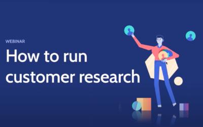 Webinar: How to run customer research